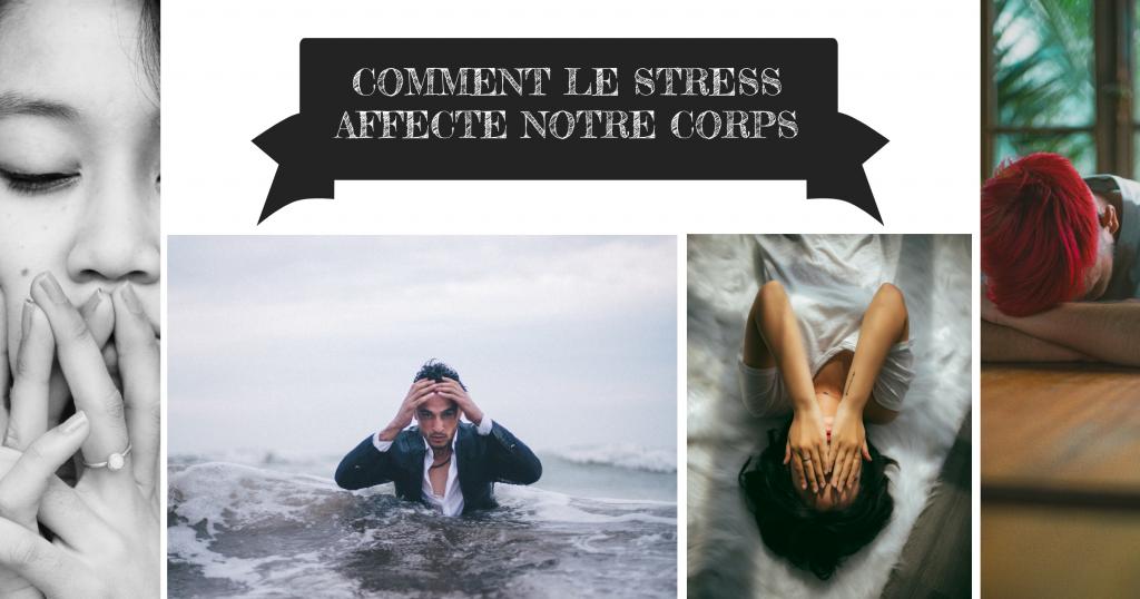 Comment le stress affecte notre corps
